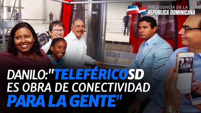 """Danilo Medina: """"Teleférico de Santo Domingo es obra de conectividad para la gente"""""""